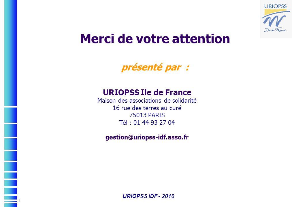 URIOPSS IDF - 2010 URIOPSS Ile de France Maison des associations de solidarité 16 rue des terres au curé 75013 PARIS Tél : 01 44 93 27 04 gestion@urio