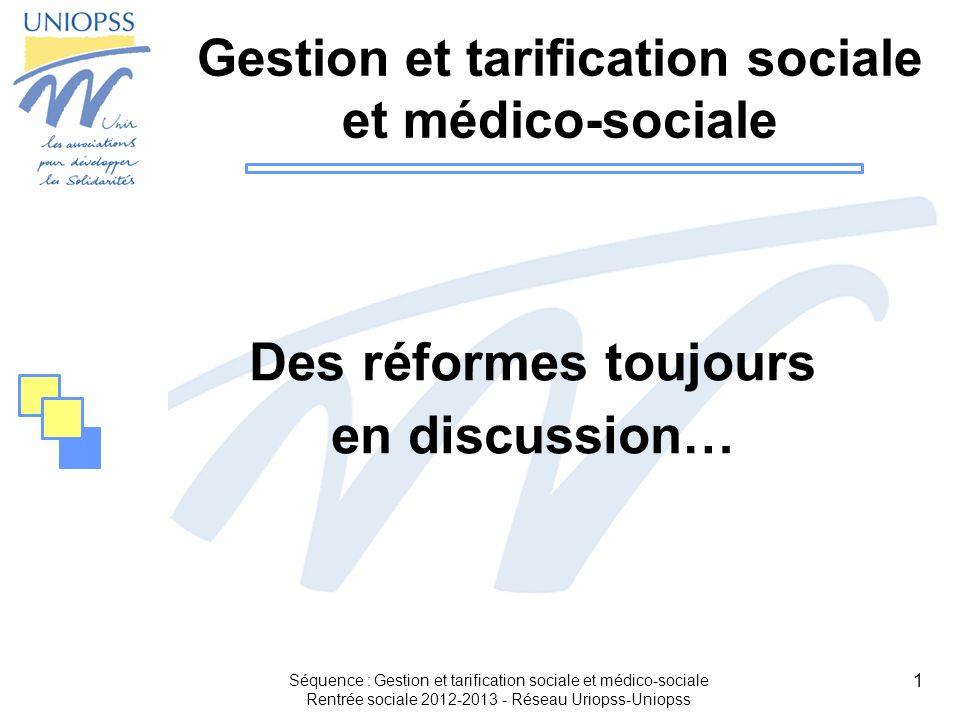 1 Séquence : Gestion et tarification sociale et médico-sociale Rentrée sociale 2012-2013 - Réseau Uriopss-Uniopss Gestion et tarification sociale et m