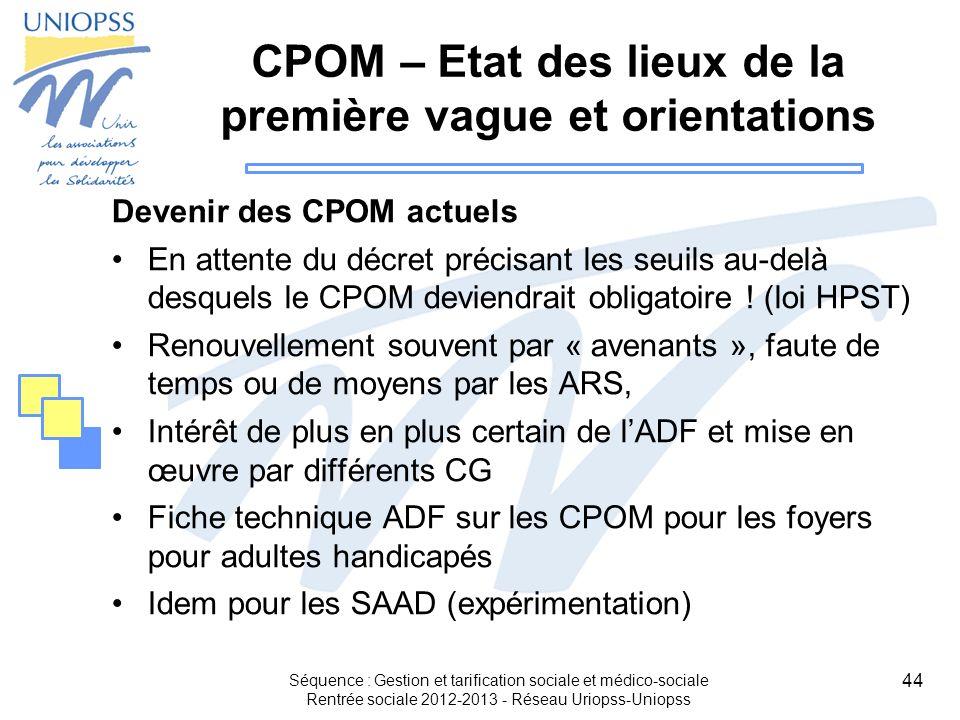 44 CPOM – Etat des lieux de la première vague et orientations Devenir des CPOM actuels En attente du décret précisant les seuils au-delà desquels le C