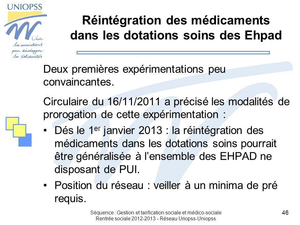 46 Réintégration des médicaments dans les dotations soins des Ehpad Deux premières expérimentations peu convaincantes. Circulaire du 16/11/2011 a préc