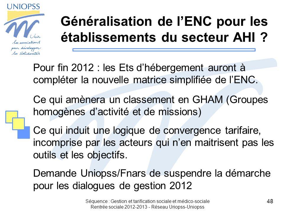 48 Généralisation de lENC pour les établissements du secteur AHI ? Pour fin 2012 : les Ets dhébergement auront à compléter la nouvelle matrice simplif