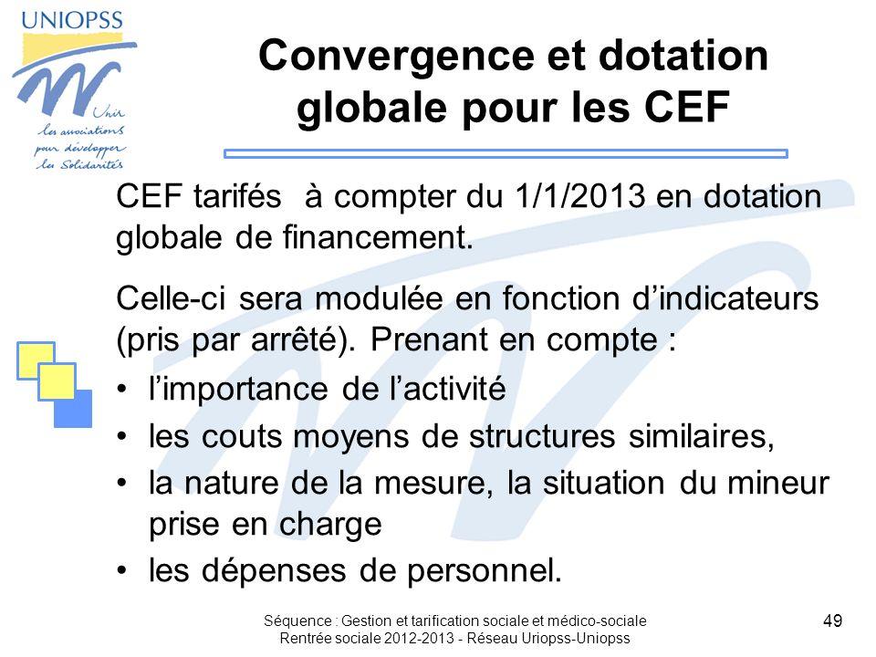 49 Convergence et dotation globale pour les CEF CEF tarifés à compter du 1/1/2013 en dotation globale de financement. Celle-ci sera modulée en fonctio
