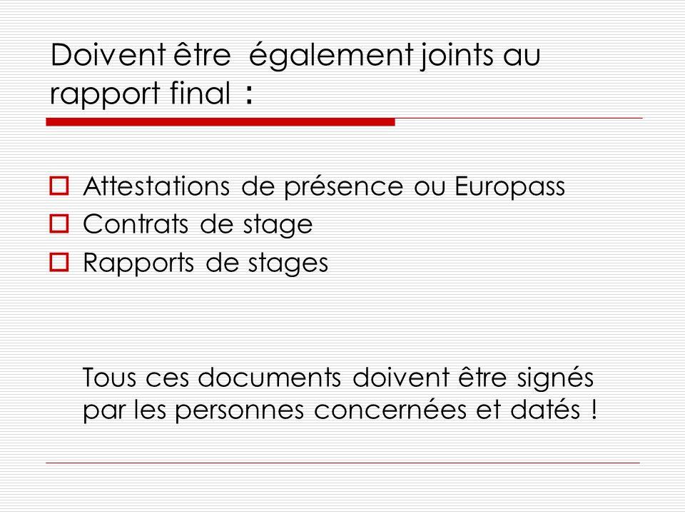 Doivent être également joints au rapport final : Attestations de présence ou Europass Contrats de stage Rapports de stages Tous ces documents doivent être signés par les personnes concernées et datés !