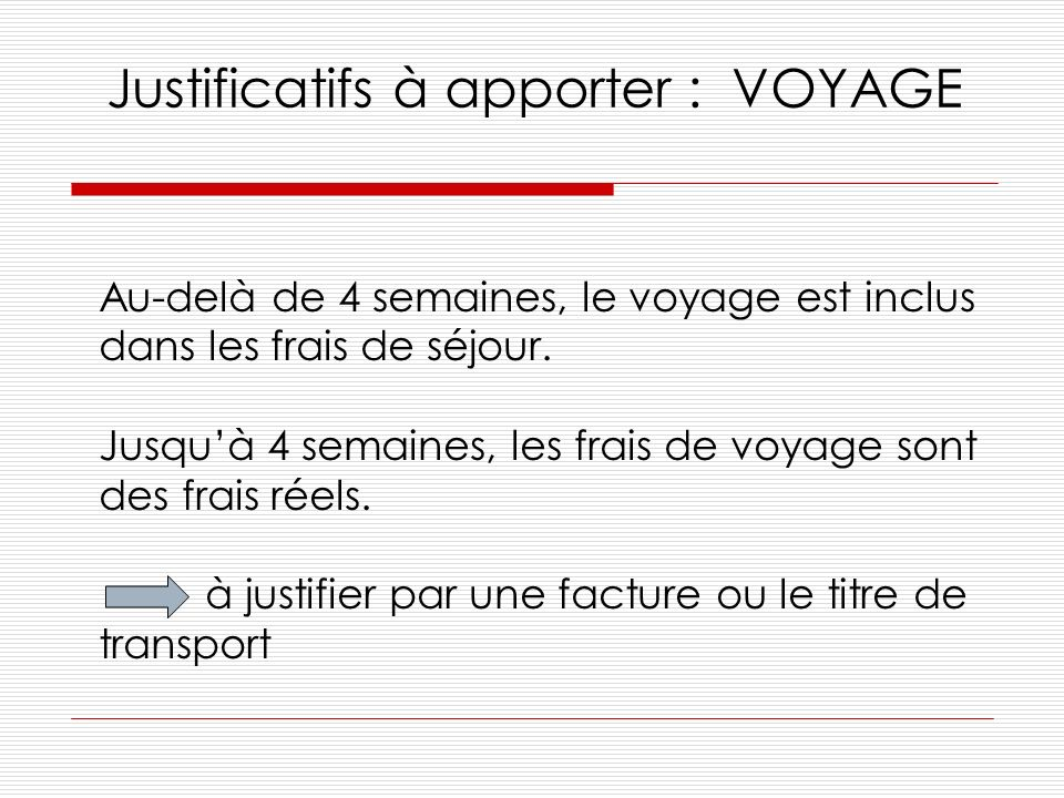 Justificatifs à apporter : VOYAGE Au-delà de 4 semaines, le voyage est inclus dans les frais de séjour.