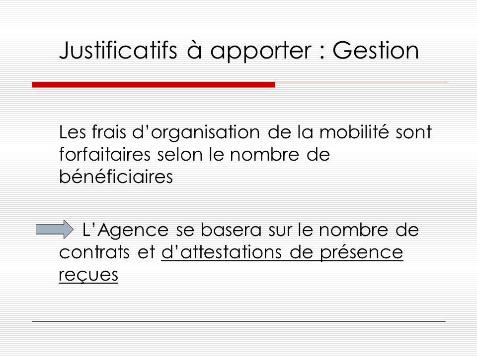 Justificatifs à apporter : Gestion Les frais dorganisation de la mobilité sont forfaitaires selon le nombre de bénéficiaires LAgence se basera sur le nombre de contrats et dattestations de présence reçues