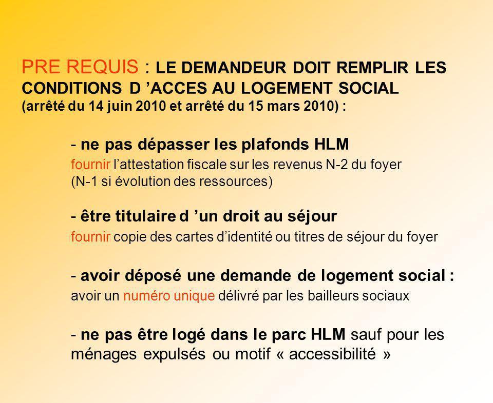 PRE REQUIS : LE DEMANDEUR DOIT REMPLIR LES CONDITIONS D ACCES AU LOGEMENT SOCIAL (arrêté du 14 juin 2010 et arrêté du 15 mars 2010) : - ne pas dépasse