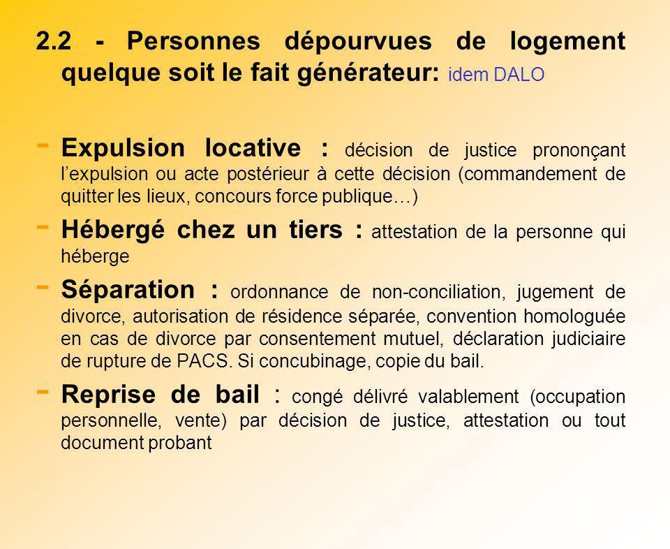 2.2 - Personnes dépourvues de logement quelque soit le fait générateur: idem DALO - Expulsion locative : décision de justice prononçant lexpulsion ou
