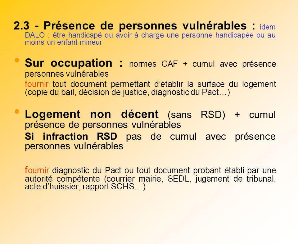 2.3 - Présence de personnes vulnérables : idem DALO : être handicapé ou avoir à charge une personne handicapée ou au moins un enfant mineur Sur occupa