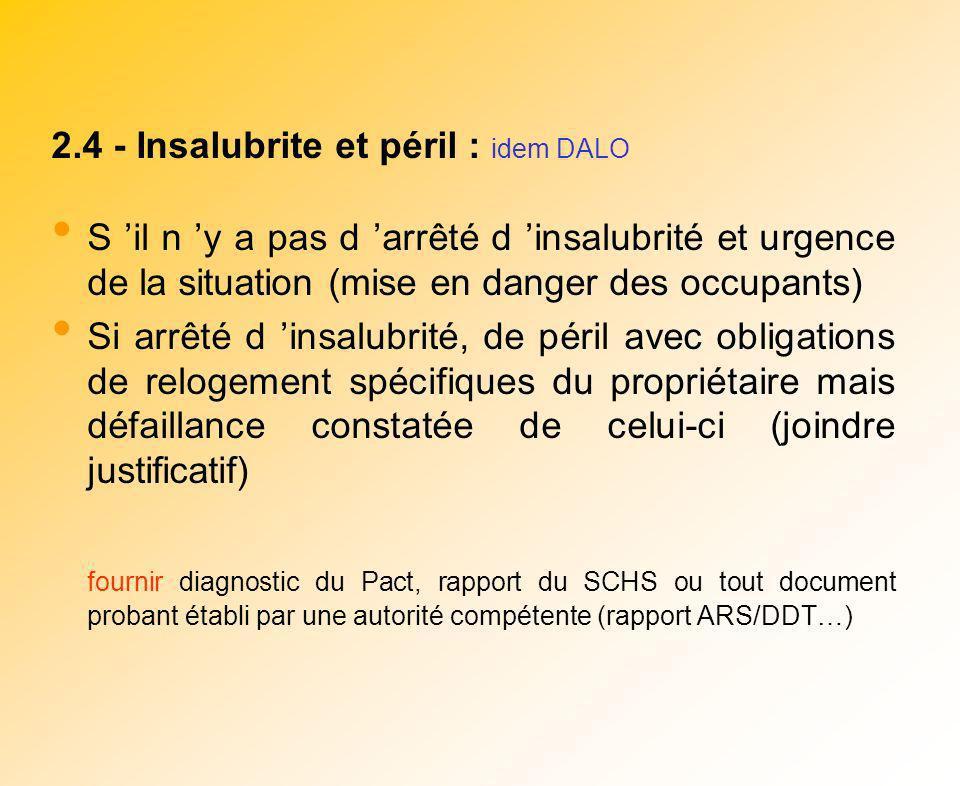 2.4 - Insalubrite et péril : idem DALO S il n y a pas d arrêté d insalubrité et urgence de la situation (mise en danger des occupants) Si arrêté d ins