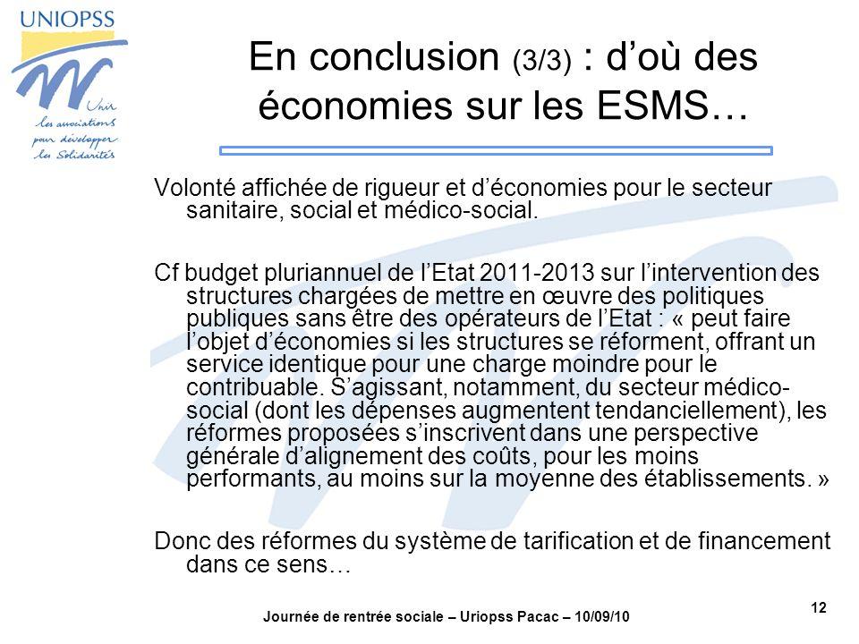 12 Journée de rentrée sociale – Uriopss Pacac – 10/09/10 En conclusion (3/3) : doù des économies sur les ESMS… Volonté affichée de rigueur et déconomi