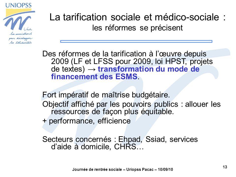 13 Journée de rentrée sociale – Uriopss Pacac – 10/09/10 La tarification sociale et médico-sociale : les réformes se précisent Des réformes de la tari
