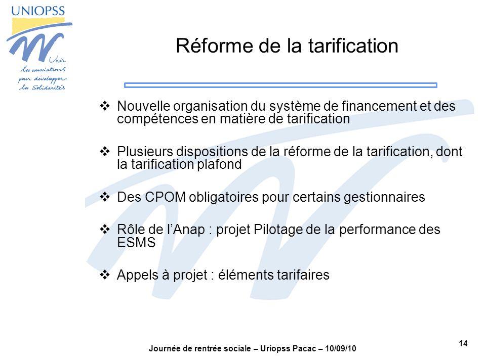 14 Journée de rentrée sociale – Uriopss Pacac – 10/09/10 Nouvelle organisation du système de financement et des compétences en matière de tarification
