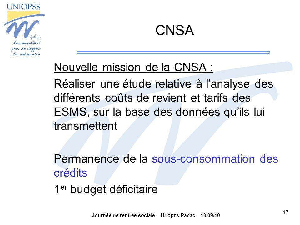 17 Journée de rentrée sociale – Uriopss Pacac – 10/09/10 CNSA Nouvelle mission de la CNSA : Réaliser une étude relative à lanalyse des différents coût