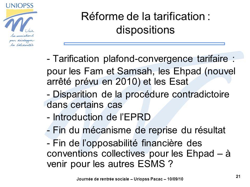 21 Journée de rentrée sociale – Uriopss Pacac – 10/09/10 Réforme de la tarification : dispositions - Tarification plafond-convergence tarifaire : pour