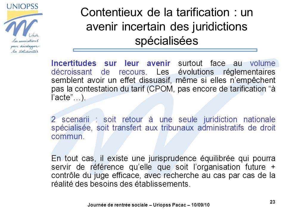 23 Journée de rentrée sociale – Uriopss Pacac – 10/09/10 Contentieux de la tarification : un avenir incertain des juridictions spécialisées Incertitud