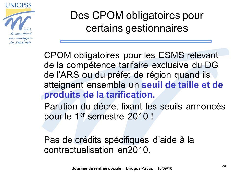 24 Journée de rentrée sociale – Uriopss Pacac – 10/09/10 Des CPOM obligatoires pour certains gestionnaires CPOM obligatoires pour les ESMS relevant de