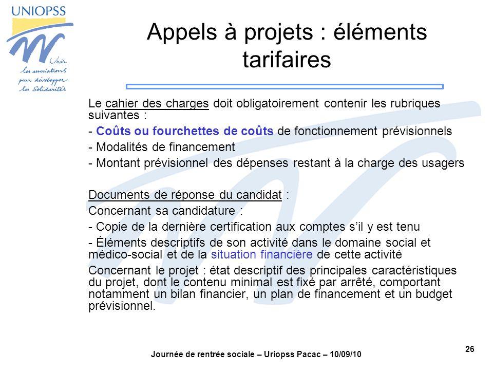 26 Journée de rentrée sociale – Uriopss Pacac – 10/09/10 Appels à projets : éléments tarifaires Le cahier des charges doit obligatoirement contenir le