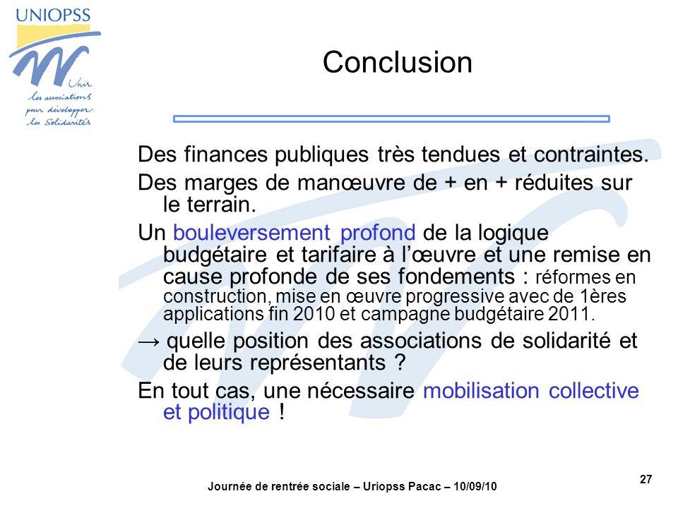 27 Journée de rentrée sociale – Uriopss Pacac – 10/09/10 Conclusion Des finances publiques très tendues et contraintes. Des marges de manœuvre de + en