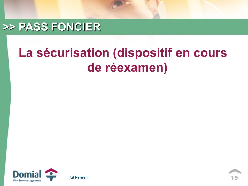 19 La sécurisation (dispositif en cours de réexamen) >> PASS FONCIER Cil Référent