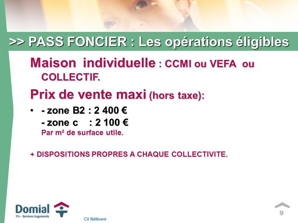 9 >> PASS FONCIER : Les opérations éligibles Maison individuelle : CCMI ou VEFA ou COLLECTIF.