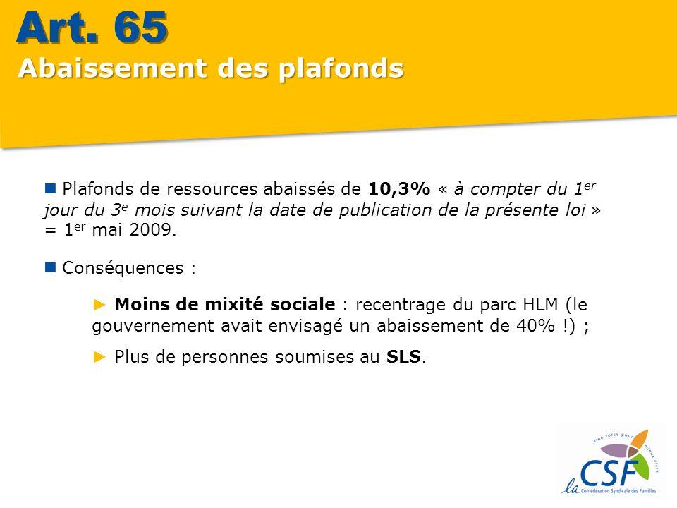 Abaissement des plafonds Plafonds de ressources abaissés de 10,3% « à compter du 1 er jour du 3 e mois suivant la date de publication de la présente loi » = 1 er mai 2009.