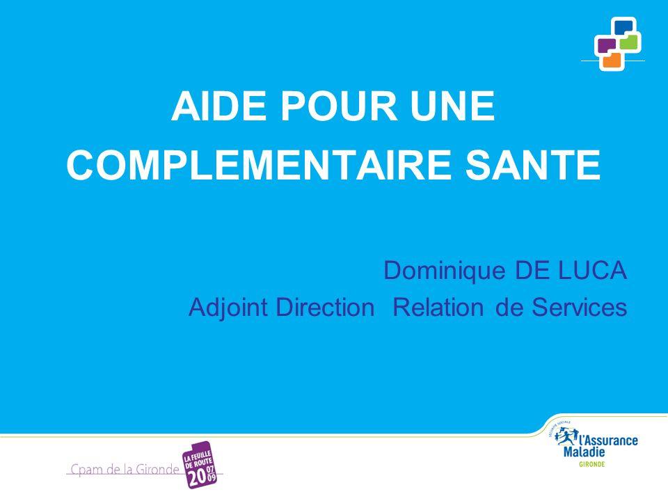 AIDE POUR UNE COMPLEMENTAIRE SANTE Dominique DE LUCA Adjoint Direction Relation de Services