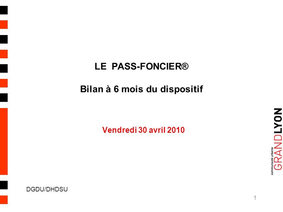1 LE PASS-FONCIER® Bilan à 6 mois du dispositif Vendredi 30 avril 2010 DGDU/DHDSU