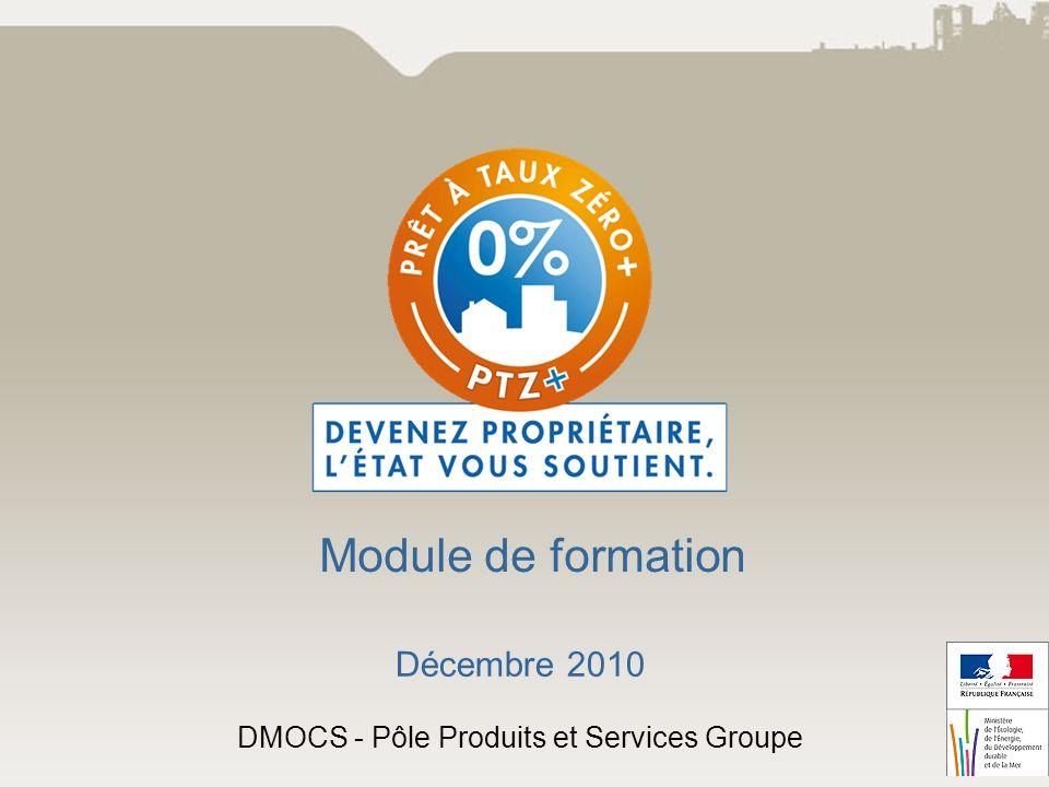 1 Module de formation Décembre 2010 DMOCS - Pôle Produits et Services Groupe