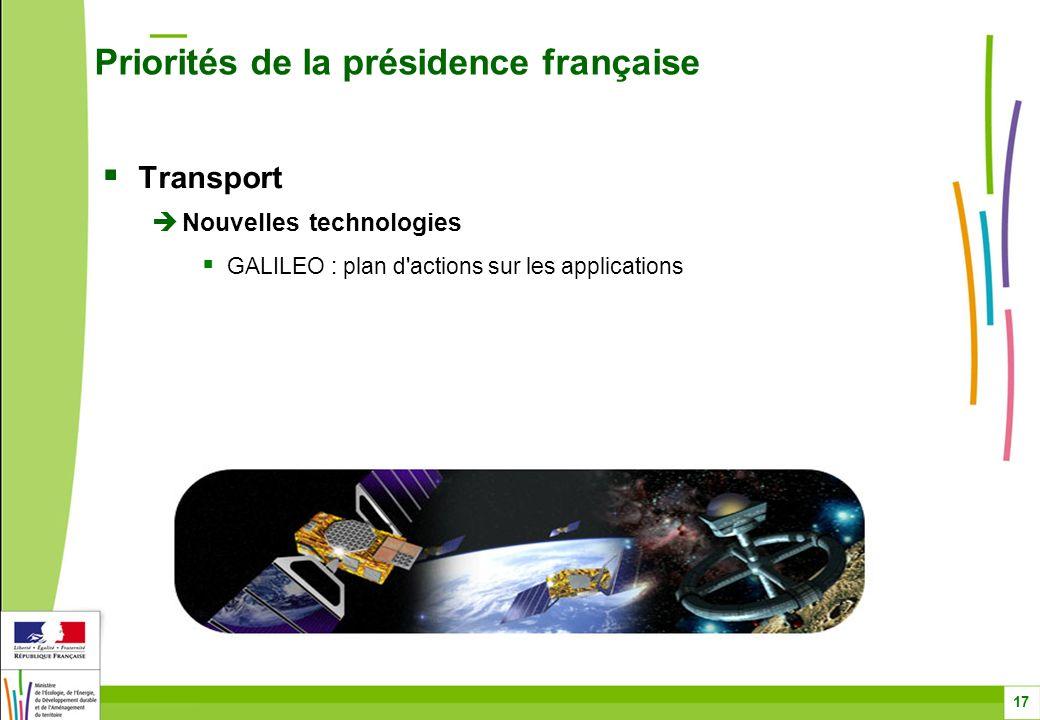 Transport Nouvelles technologies GALILEO : plan d'actions sur les applications Priorités de la présidence française 17