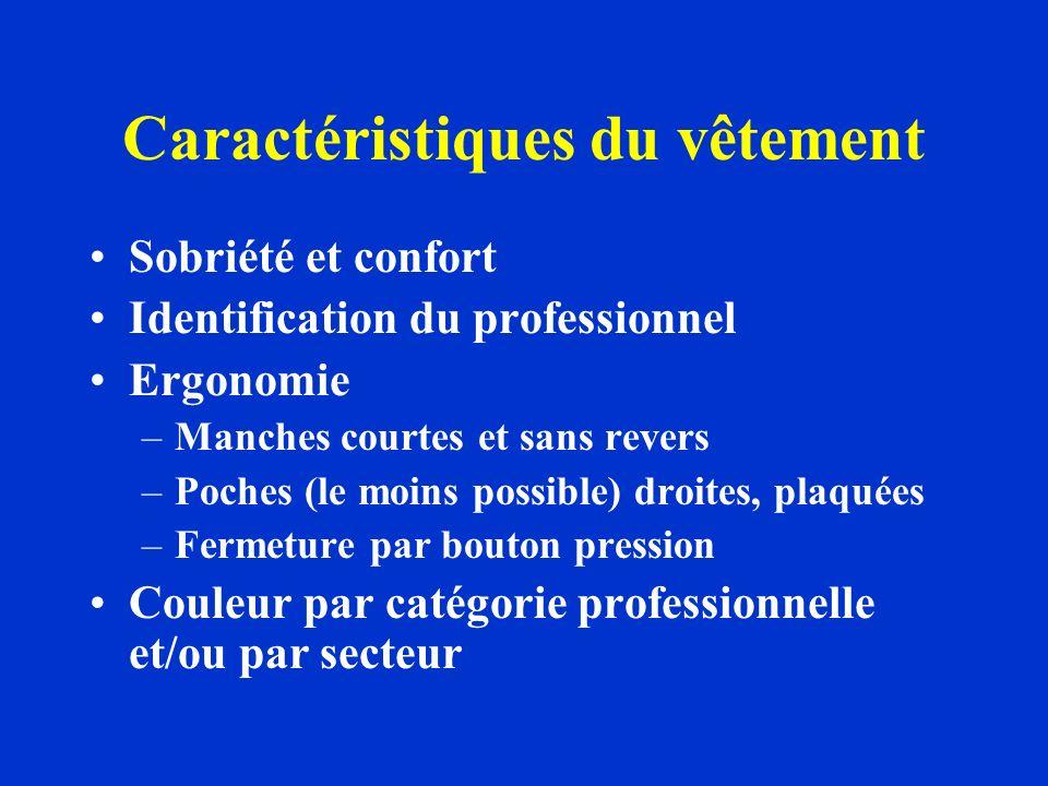 Caractéristiques du vêtement Sobriété et confort Identification du professionnel Ergonomie –Manches courtes et sans revers –Poches (le moins possible)