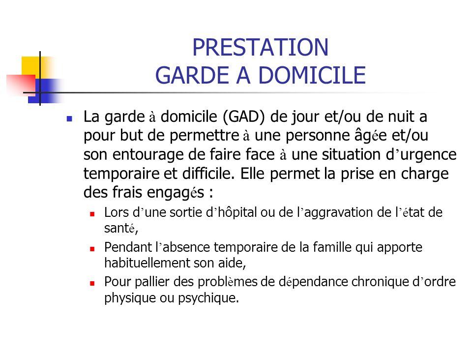 PRESTATION GARDE A DOMICILE La garde à domicile (GAD) de jour et/ou de nuit a pour but de permettre à une personne âg é e et/ou son entourage de faire