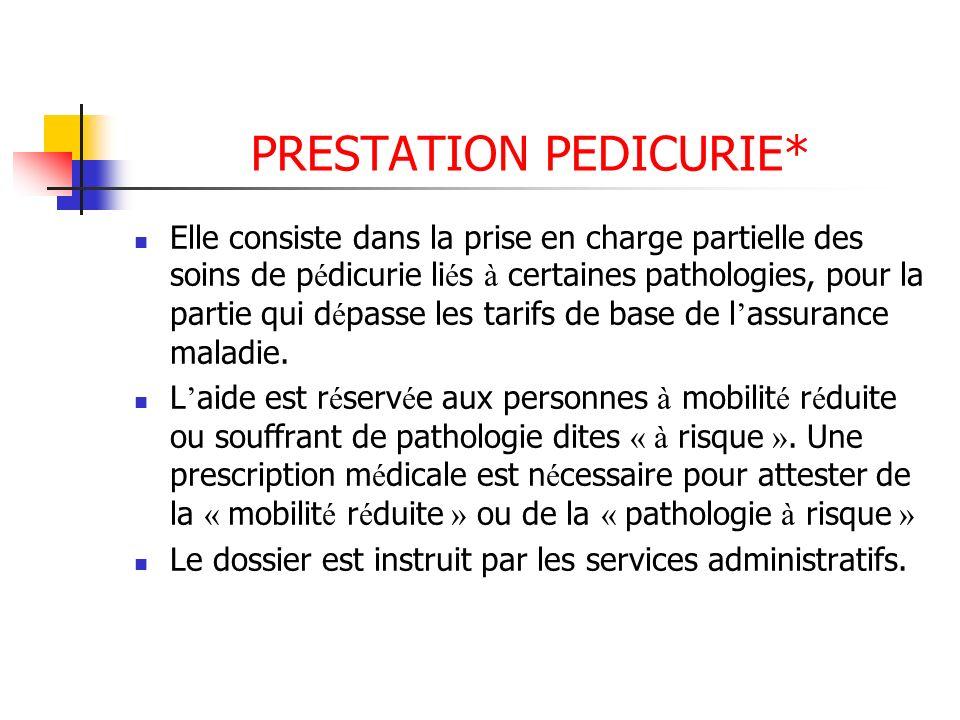 PRESTATION PEDICURIE* Elle consiste dans la prise en charge partielle des soins de p é dicurie li é s à certaines pathologies, pour la partie qui d é
