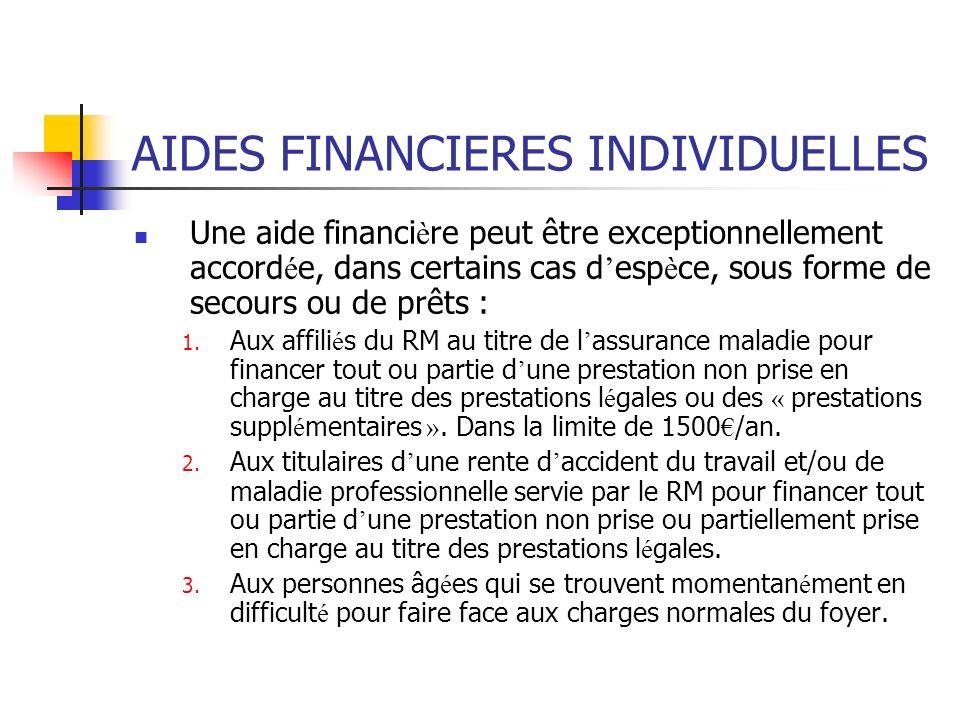 AIDES FINANCIERES INDIVIDUELLES Une aide financi è re peut être exceptionnellement accord é e, dans certains cas d esp è ce, sous forme de secours ou