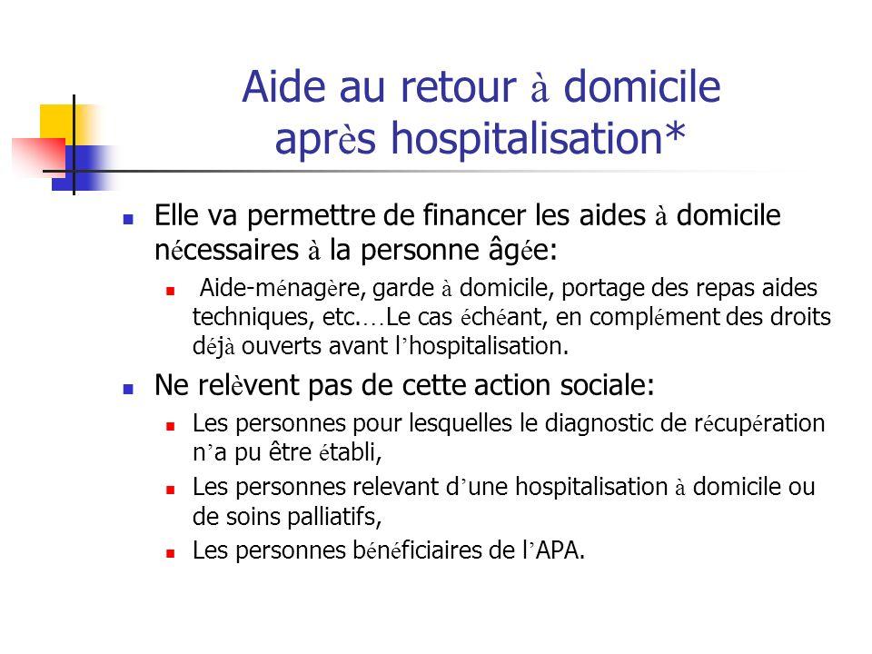 Aide au retour à domicile apr è s hospitalisation* Elle va permettre de financer les aides à domicile n é cessaires à la personne âg é e: Aide-m é nag