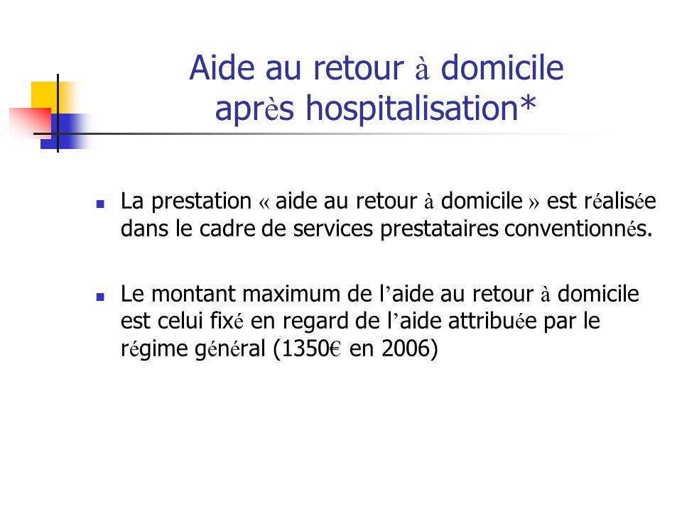 Aide au retour à domicile apr è s hospitalisation* La prestation « aide au retour à domicile » est r é alis é e dans le cadre de services prestataires
