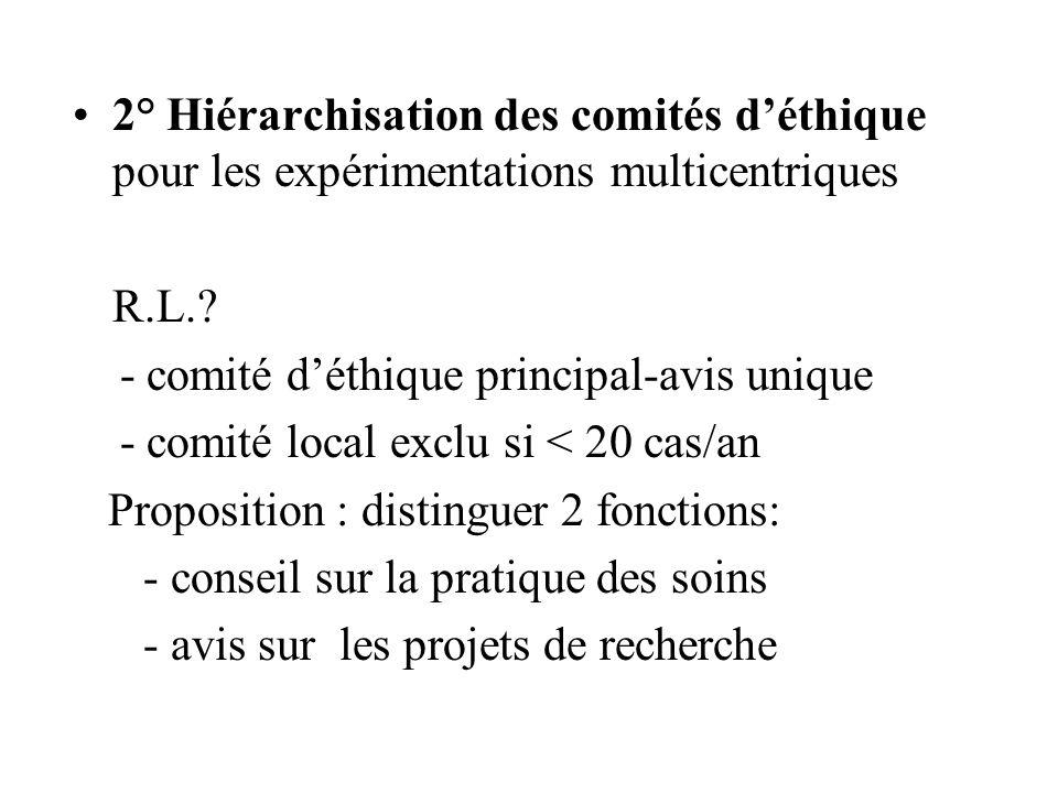2° Hiérarchisation des comités déthique pour les expérimentations multicentriques R.L.? - comité déthique principal-avis unique - comité local exclu s