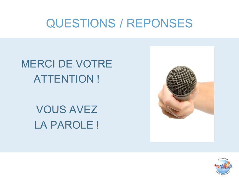 QUESTIONS / REPONSES MERCI DE VOTRE ATTENTION ! VOUS AVEZ LA PAROLE !