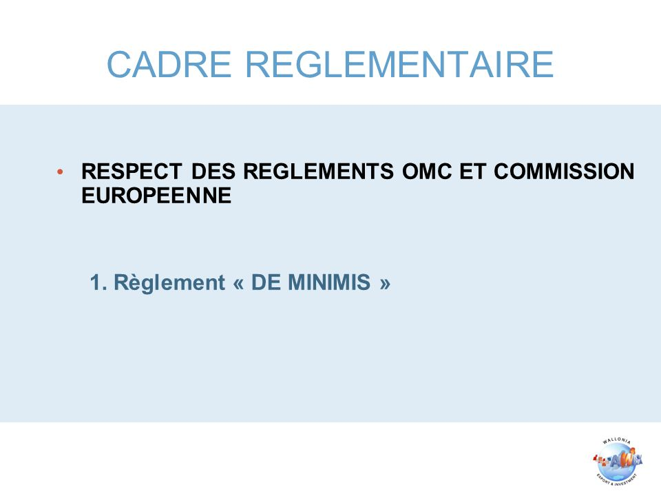 RESPECT DES REGLEMENTS OMC ET COMMISSION EUROPEENNE 1. Règlement « DE MINIMIS »