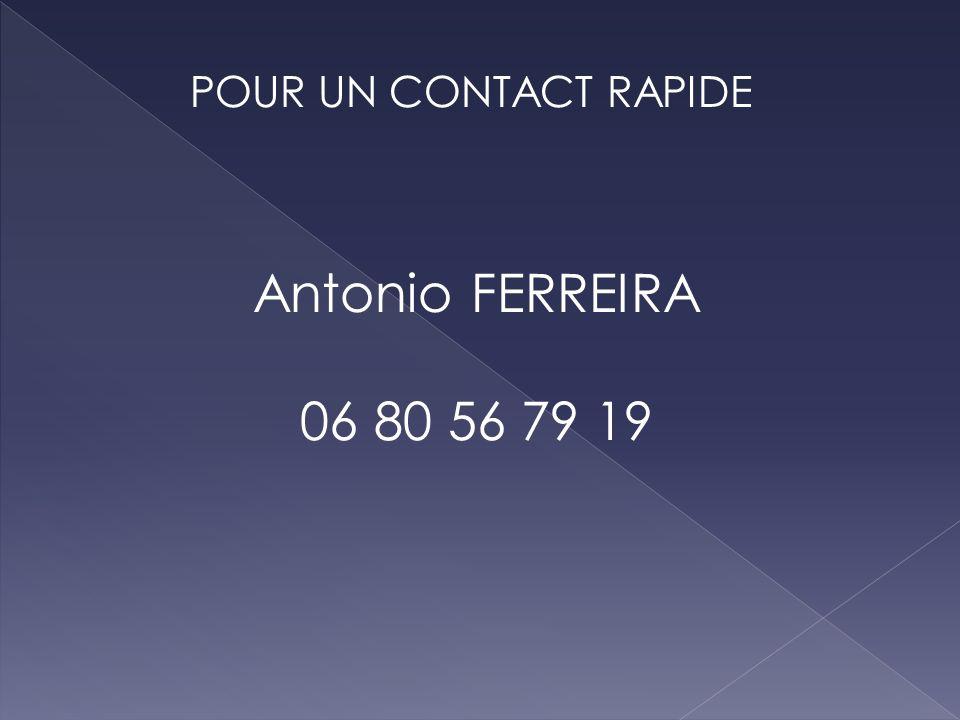 POUR UN CONTACT RAPIDE Antonio FERREIRA 06 80 56 79 19