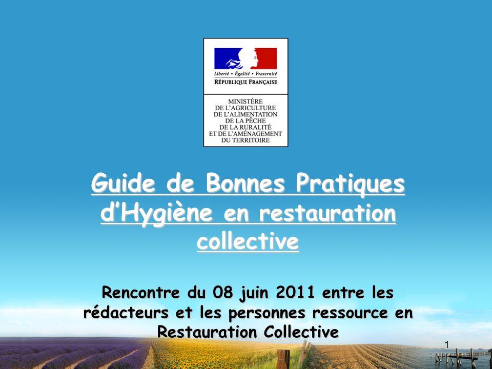 1 Guide de Bonnes Pratiques dHygiène en restauration collective Rencontre du 08 juin 2011 entre les rédacteurs et les personnes ressource en Restaurat