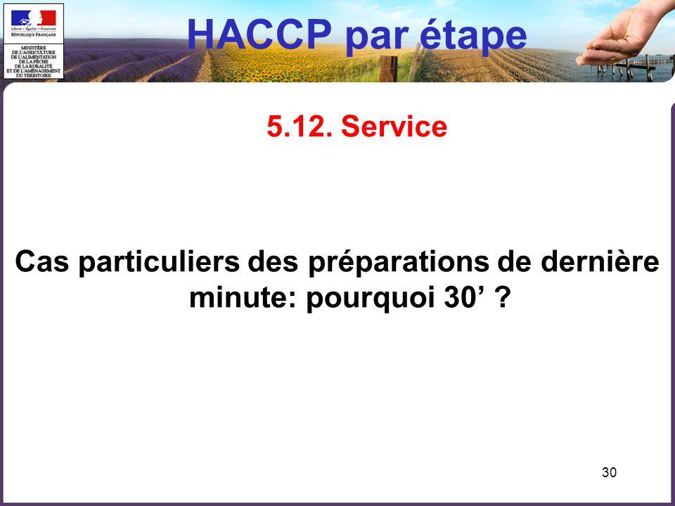 30 HACCP par étape 5.12. Service Cas particuliers des préparations de dernière minute: pourquoi 30 ?