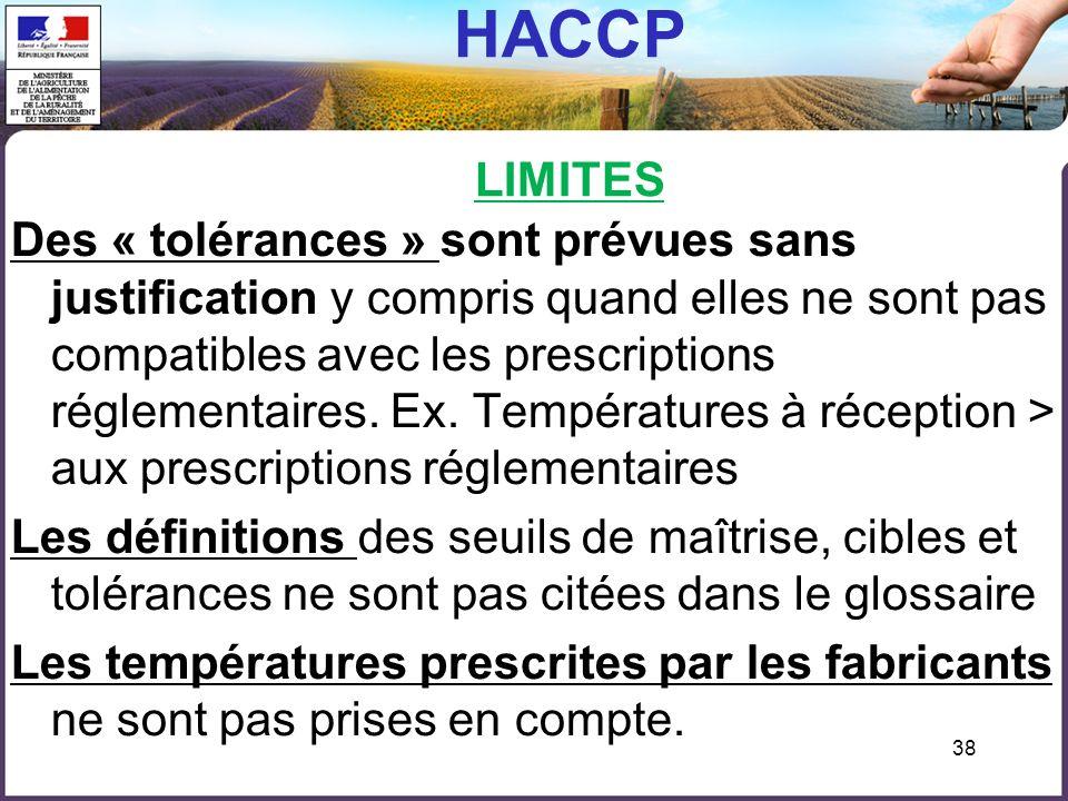 38 HACCP LIMITES Des « tolérances » sont prévues sans justification y compris quand elles ne sont pas compatibles avec les prescriptions réglementaires.