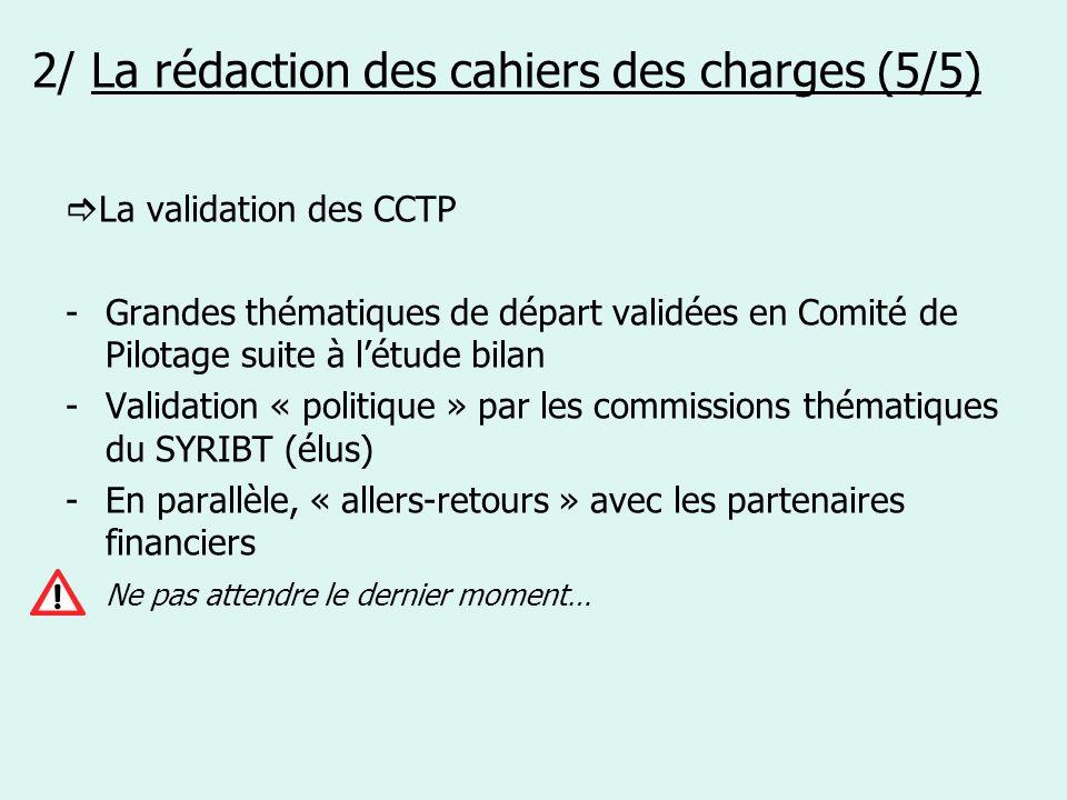 2/ La rédaction des cahiers des charges (5/5) La validation des CCTP -Grandes thématiques de départ validées en Comité de Pilotage suite à létude bila