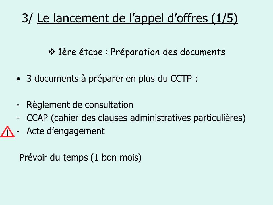 3/ Le lancement de lappel doffres (1/5) 1ère étape : Préparation des documents 3 documents à préparer en plus du CCTP : -Règlement de consultation -CC