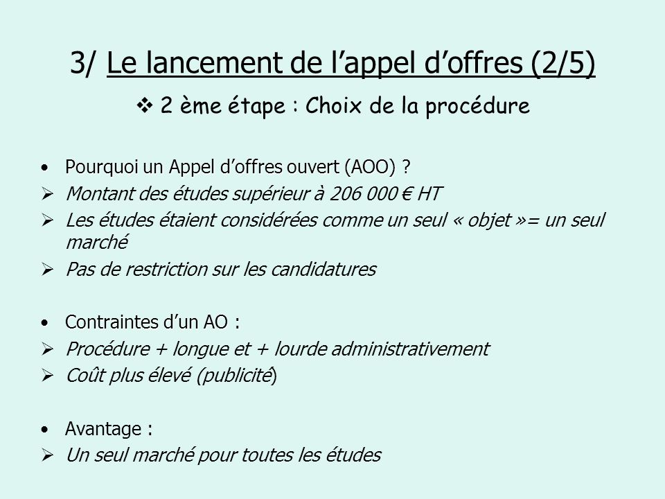 3/ Le lancement de lappel doffres (2/5) 2 ème étape : Choix de la procédure Pourquoi un Appel doffres ouvert (AOO) ?Pourquoi un Appel doffres ouvert (