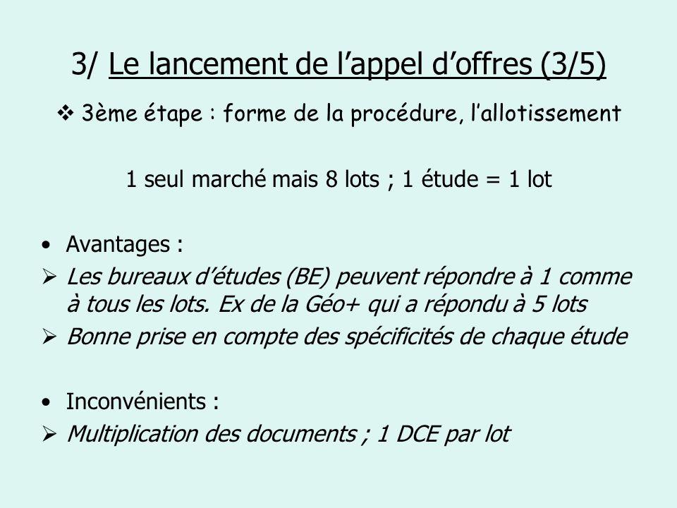 3/ Le lancement de lappel doffres (3/5) 3ème étape : forme de la procédure, lallotissement 1 seul marché mais 8 lots ; 1 étude = 1 lot Avantages : Les