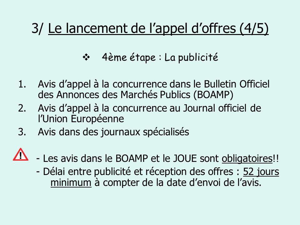 3/ Le lancement de lappel doffres (4/5) 4ème étape : La publicité 1.Avis dappel à la concurrence dans le Bulletin Officiel des Annonces des Marchés Pu