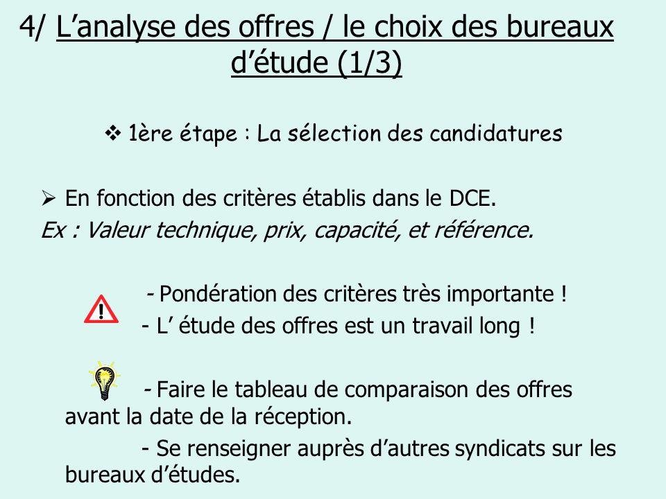 4/ Lanalyse des offres / le choix des bureaux détude (1/3) 1ère étape : La sélection des candidatures En fonction des critères établis dans le DCE. Ex