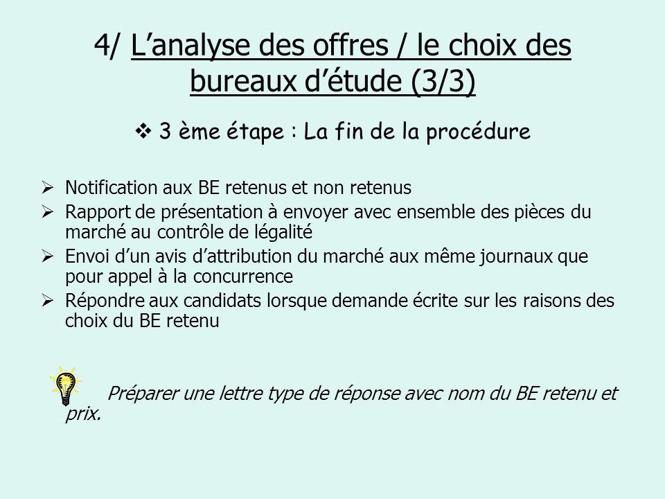 4/ Lanalyse des offres / le choix des bureaux détude (3/3) 3 ème étape : La fin de la procédure Notification aux BE retenus et non retenus Rapport de