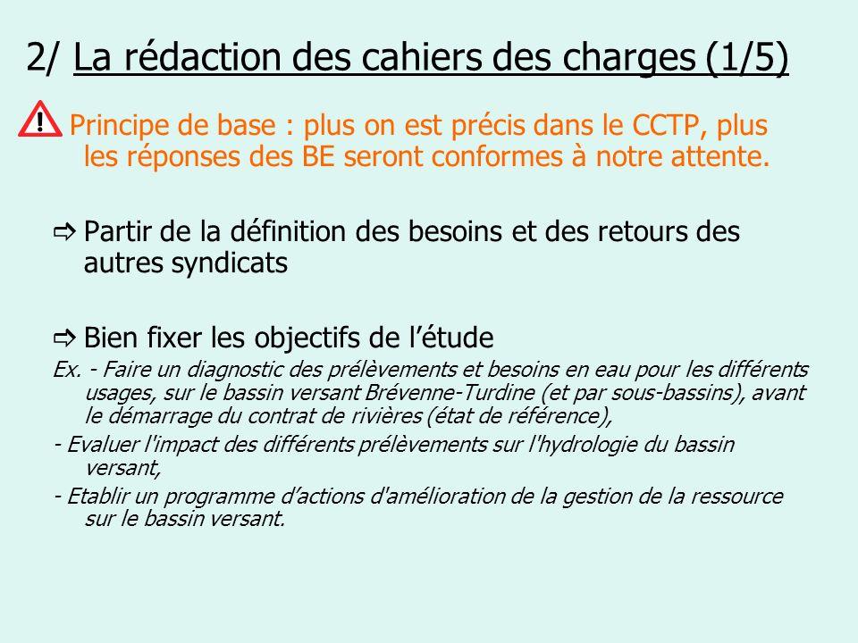 2/ La rédaction des cahiers des charges (1/5) Principe de base : plus on est précis dans le CCTP, plus les réponses des BE seront conformes à notre at